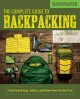 The complete guide to backpacking : field-tested gear, advice, and know-how for the trail.