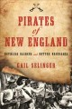 Pirates of New England : ruthless raiders and rotten renegades