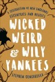 Wicked, weird & wily Yankees : a celebration of New England's eccentrics and misfits