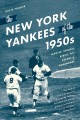 The New York Yankees of the 1950s : Mantle, Stengel, Berra, and a decade of dominance