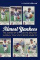 Almost Yankees : the summer of '81 and the greatest baseball team you've never heard of