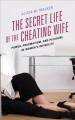 The secret life of the cheating wife : power, pragmatism, and pleasure in women's infidelity