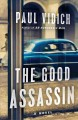 The good assassin : a novel