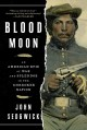 Blood moon : an American epic of war and splendor in the Cherokee Nation