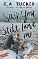 Say You Still Love Me A Novel.