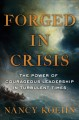 Forged in crisis : the power of courageous leadership in turbulent times