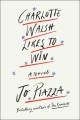 Charlotte Walsh likes to win : a novel
