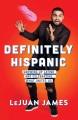 Definitely Hispanic : growing up Latino and celebrating what unites us