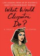 What would Cleopatra do? : life lessons from 50 of history's most extraordinary women