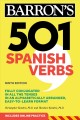 501 Spanish verbs : fully conjugated in all the tenses in an alphabetically arranged, easy-to-learn format