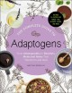 The complete guide to adaptogens : from ashwagandha to rhodiola, medicinal herbs that transform and heal
