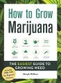 How to grow marijuana : the easiest guide to growing weed