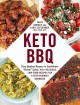 Keto BBQ: From Bunless Burgers to Cauliflower Potato Salad, 100+ Delicious, Low-Carb Recipes for a Keto-Friendly Barbecue
