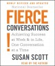 Fierce conversations : achieving success at work & in life, one conversation at a time