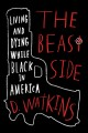 The Beast side : living and dying while Black in America