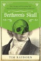 Beethoven's skull : dark, strange, and fascinating tales from the world of classical music and beyond