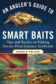 An angler's guide to smart baits : tips and tactics on fishing twenty-first century artificials / Angelo Peluso ; Foreword by Mark Sosin.