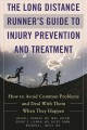 The long distance runner's guide to injury prevention and treatment : how to avoid common problems and deal with them when they happen