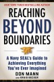 Reaching beyond boundaries : a Navy SEAL's guide to achieving everything you've ever imagined