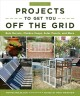 Do-it-yourself projects to get you off the grid : rain barrels, chicken coops, solar panels, and more