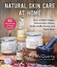 Natural skin care at home : how to make organic moisturizers, masks, balms, buffs, scrubs, and much more