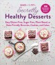 Bake to be fit's secretly healthy desserts : a guide to baking nutritious and easy brownies, cookies, cakes and more