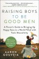 Raising boys to be good men : a parent's guide to bringing up happy sons in a world filled with toxic masculinity