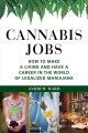 Cannabis jobs : how to make a living and have a career in the world of legalized marijuana