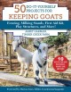 50 do-it-yourself projects for keeping goats : fencing, milking stands, first aid kit, play structures, and more!