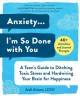 Anxiety...I'm so done with you : a teen's guide to ditching toxic stress and hardwiring your brain for happiness
