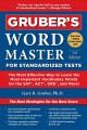 Gruber|s Word Master for Standardized Tests : The Most Effective Way to Learn the Most Important Vocabulary Words for the SAT, ACT, GRE, and More!