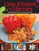 Little kitchen of horrors : hideously delicious recipes that disgust and delight