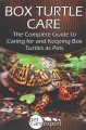 Box turtle care : the complete guide to caring for and keeping box turtles as pets
