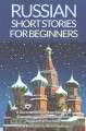 Russian short stories for beginners : 8 unconventional short stories to grow your vocabulary and learn Russian the fun way!