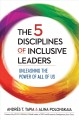 The 5 disciplines of inclusive leaders : unleashing the power of all of us