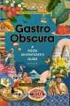 Gasto obscura : a food adventurer's guide