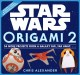 Star wars origami 2 : 34 more projects from a galaxy far, far away. . . .