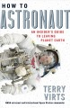 How to astronaut : an insider's guide to leaving planet earth