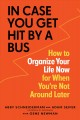 In case you get hit by a bus : how to organize your life now for when you're not around later
