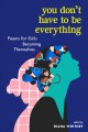 You don't have to be everything : poems for girls becoming themselves