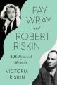 Fay Wray and Robert Riskin : a Hollywood memoir