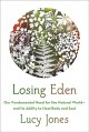 Losing Eden : our fundamental need for the natural world and its ability to heal body and soul