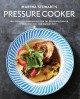 Martha Stewart's pressure cooker : 100+ fabulous new recipes for the pressure cooker, multicooker, and Instant Pot