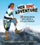 Her epic adventure : 25 daring women who inspire a life less ordinary