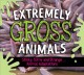 Extremely gross animals : stinky, slimy and strange animal adaptations