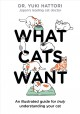 What cats want : an illustrated guide for truly understanding your cat