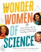 Wonder women of science : twelve geniuses who are currently rocking science, technology, and the world.