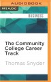 The community college career track : how to achieve the American dream without a mountain of debt