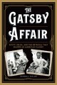 The Gatsby affair : Scott, Zelda, and the betrayal that shaped an American classic