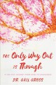 The only way out is through : a ten-step journey from grief to wholeness